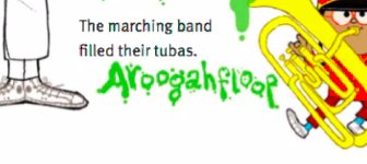 Text: The marching band filled their tubas. AROOGAHFLOOP